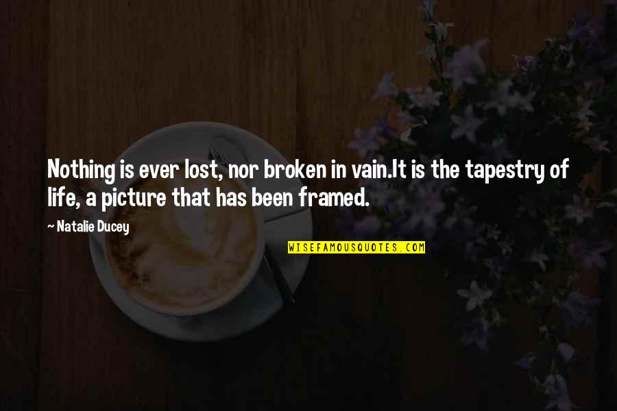 Vain Picture Quotes By Natalie Ducey: Nothing is ever lost, nor broken in vain.It