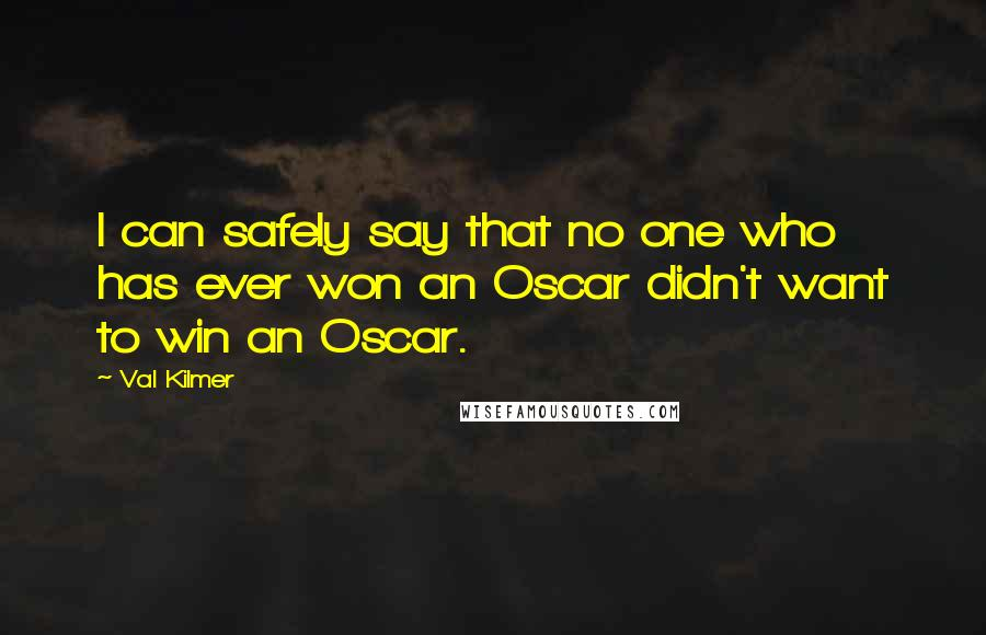 Val Kilmer quotes: I can safely say that no one who has ever won an Oscar didn't want to win an Oscar.