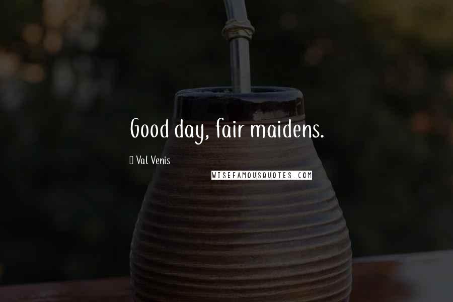Val Venis quotes: Good day, fair maidens.