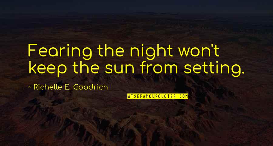 Valentines Day And Being Single Quotes By Richelle E. Goodrich: Fearing the night won't keep the sun from