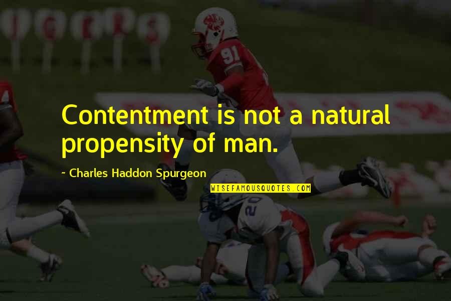 Valentines Floral Quotes By Charles Haddon Spurgeon: Contentment is not a natural propensity of man.