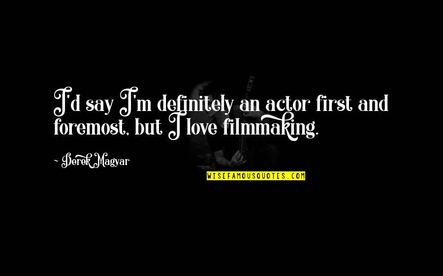 Valentines Floral Quotes By Derek Magyar: I'd say I'm definitely an actor first and