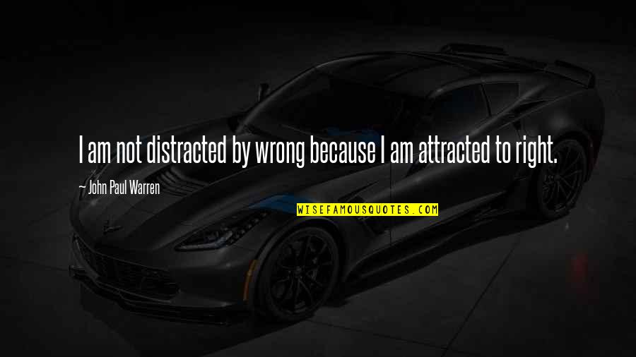 Valentines Floral Quotes By John Paul Warren: I am not distracted by wrong because I
