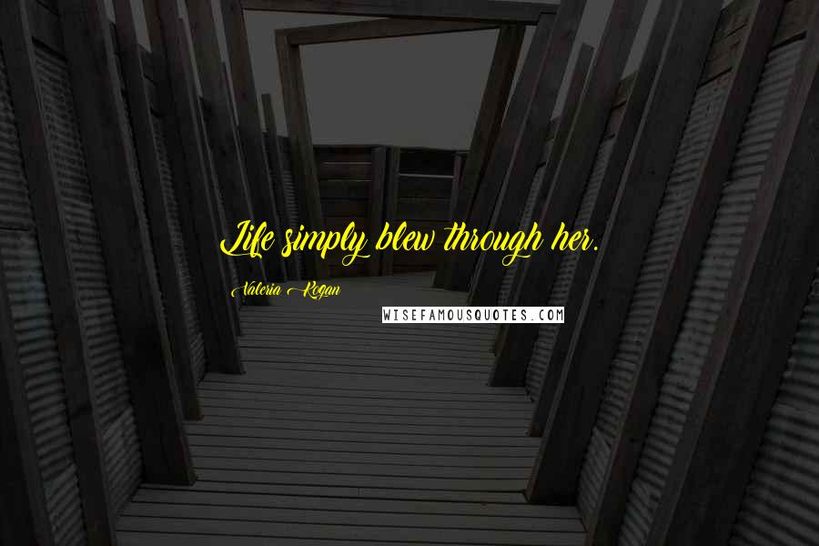 Valeria Kogan quotes: Life simply blew through her.