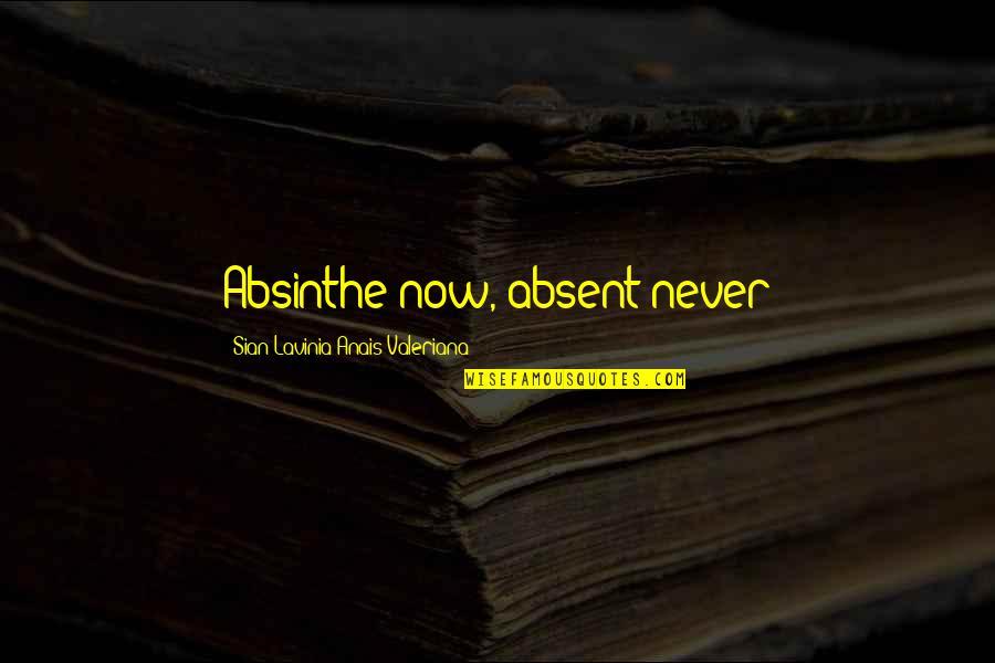 Valeriana Quotes By Sian Lavinia Anais Valeriana: Absinthe now, absent never