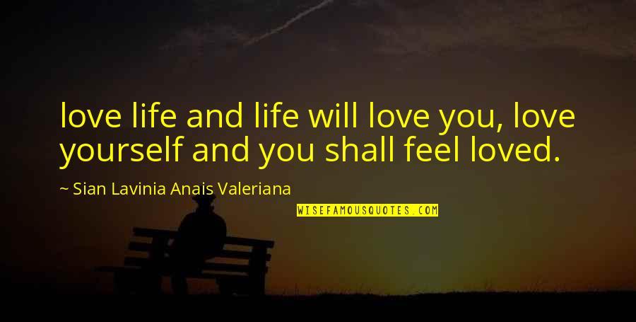Valeriana Quotes By Sian Lavinia Anais Valeriana: love life and life will love you, love