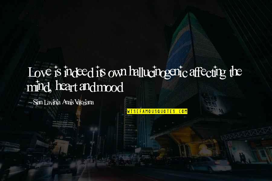 Valeriana Quotes By Sian Lavinia Anais Valeriana: Love is indeed its own hallucinogenic affecting the