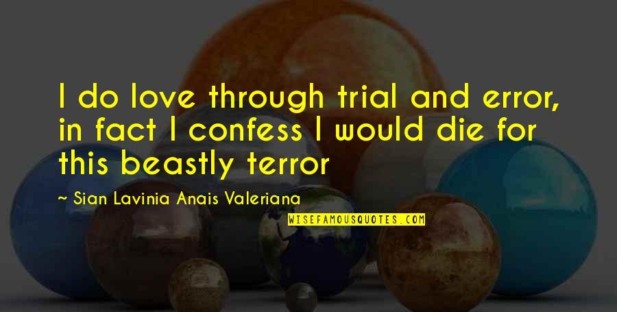 Valeriana Quotes By Sian Lavinia Anais Valeriana: I do love through trial and error, in