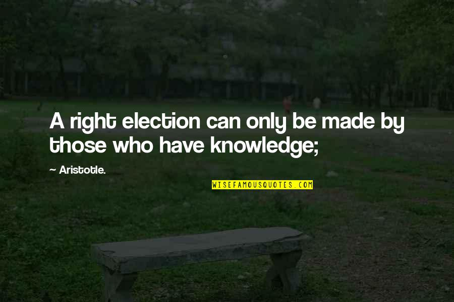Valerius Maximus Quotes By Aristotle.: A right election can only be made by