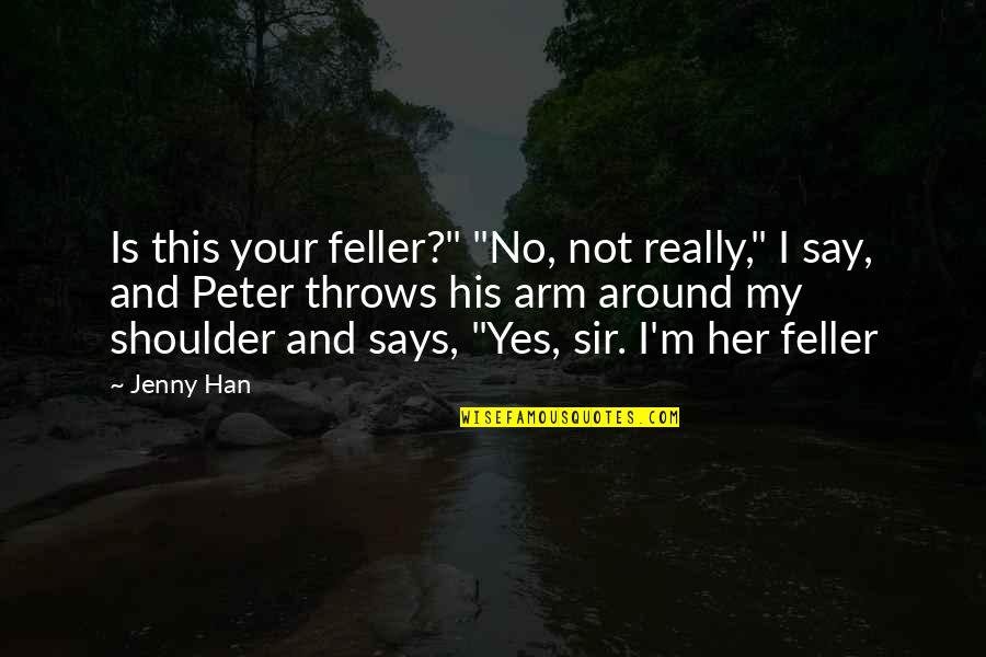 "Valerius Maximus Quotes By Jenny Han: Is this your feller?"" ""No, not really,"" I"