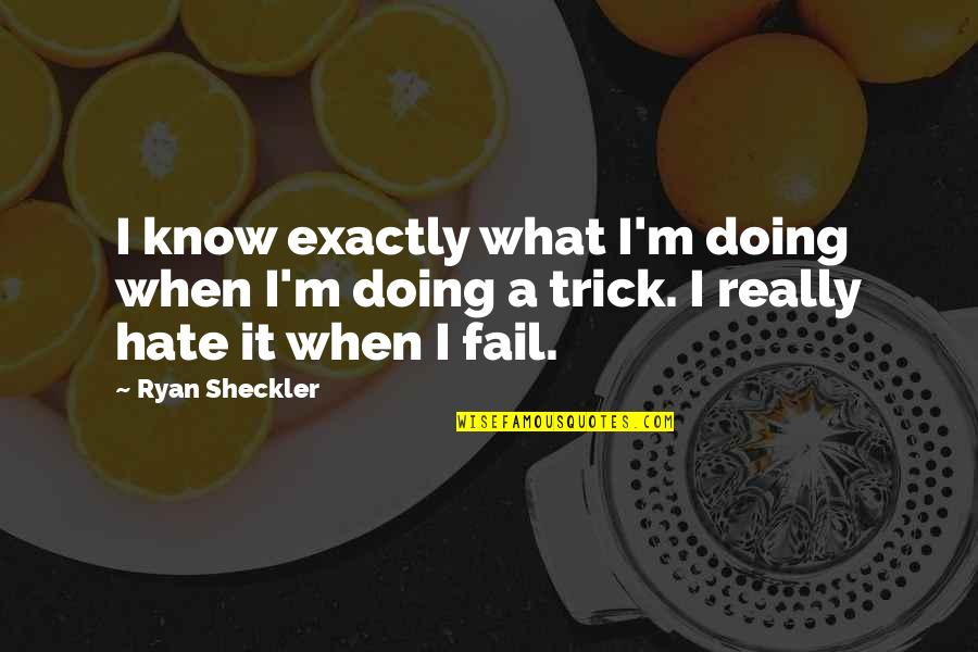 Valerius Maximus Quotes By Ryan Sheckler: I know exactly what I'm doing when I'm