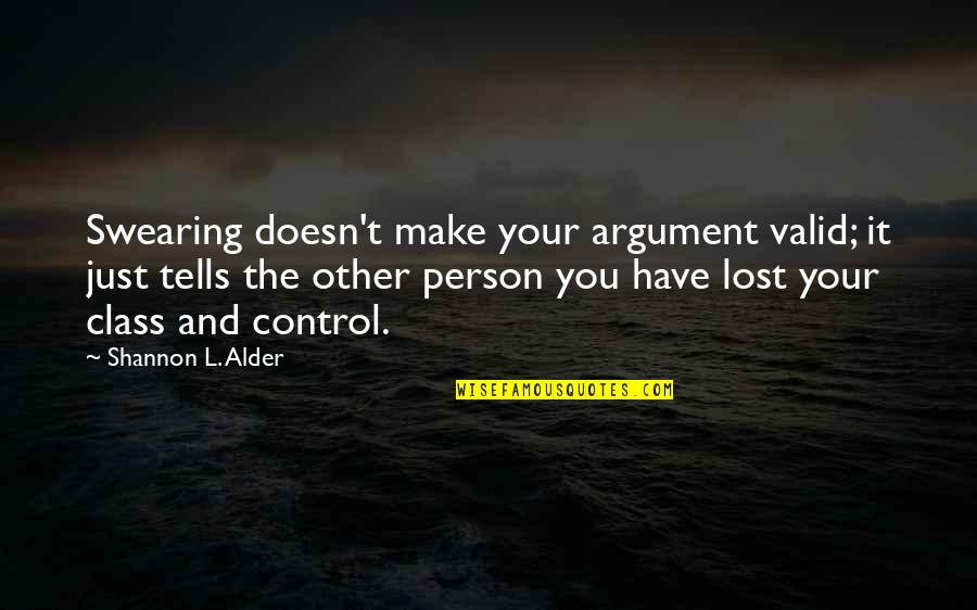 Valid Argument Quotes By Shannon L. Alder: Swearing doesn't make your argument valid; it just