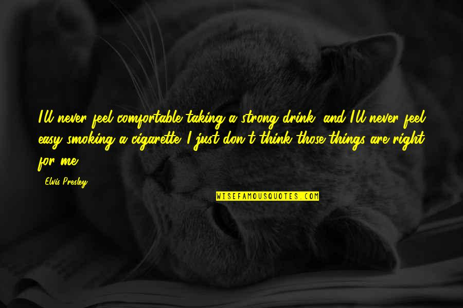 Vallabha Quotes By Elvis Presley: I'll never feel comfortable taking a strong drink,