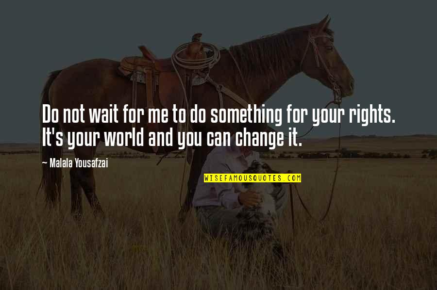 Vallabha Quotes By Malala Yousafzai: Do not wait for me to do something