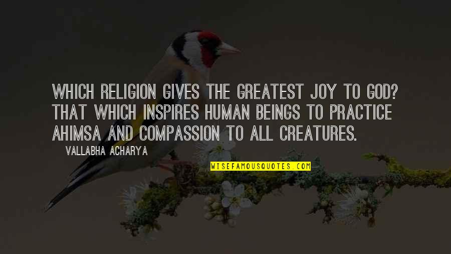 Vallabha Quotes By Vallabha Acharya: Which religion gives the greatest joy to God?