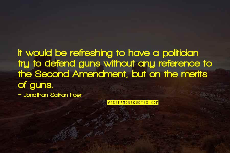 Value Based Purchasing Quotes By Jonathan Safran Foer: It would be refreshing to have a politician