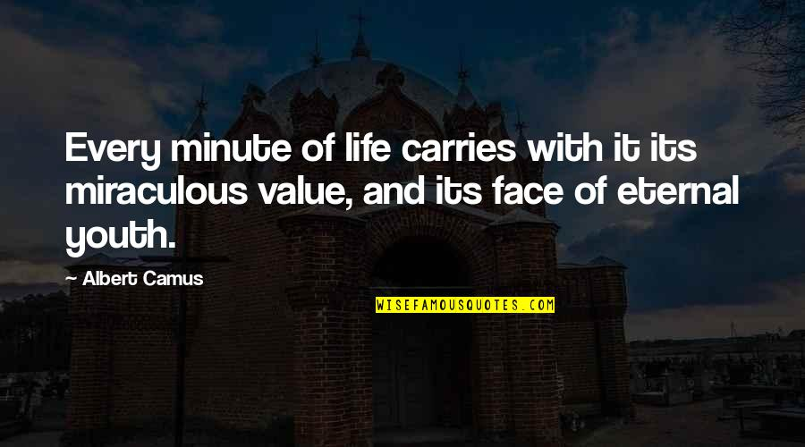 Value Of 1 Minute Quotes By Albert Camus: Every minute of life carries with it its
