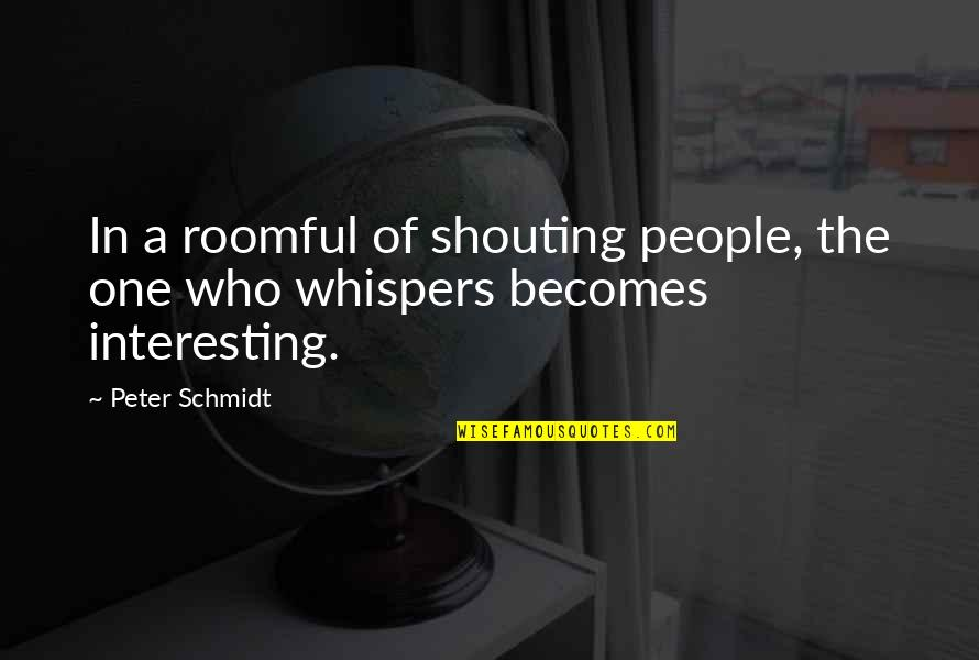 Value Of 1 Minute Quotes By Peter Schmidt: In a roomful of shouting people, the one