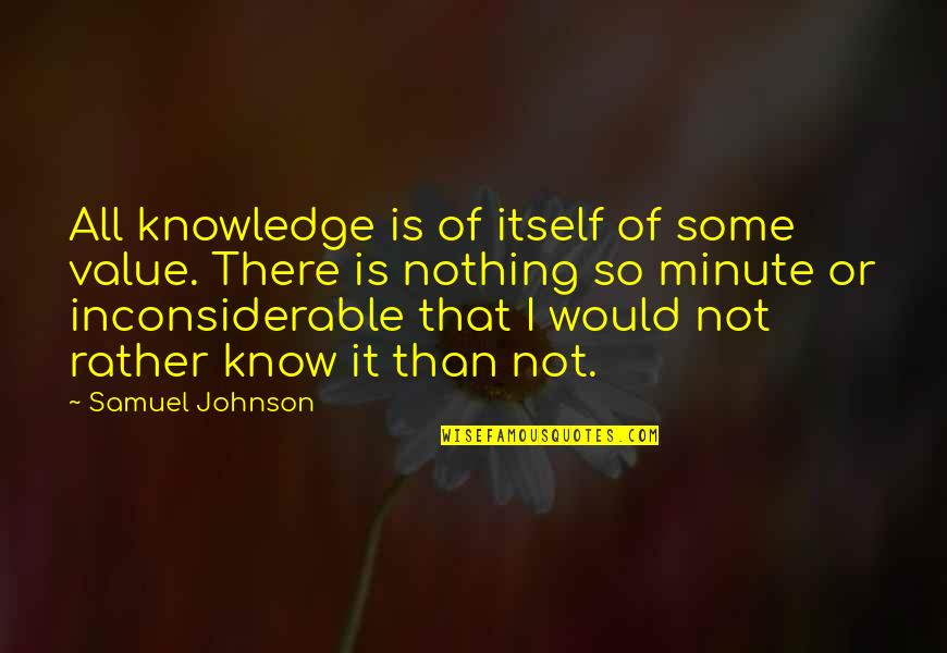 Value Of 1 Minute Quotes By Samuel Johnson: All knowledge is of itself of some value.