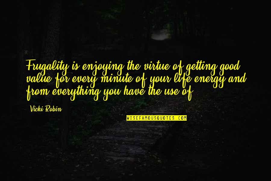Value Of 1 Minute Quotes By Vicki Robin: Frugality is enjoying the virtue of getting good