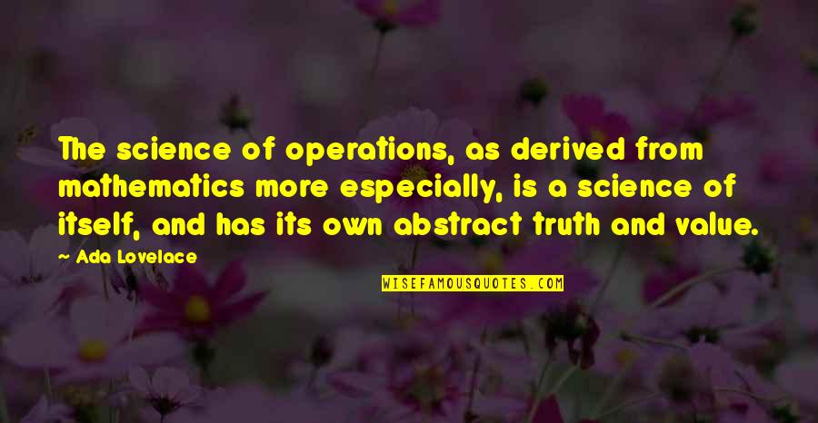 Value Of Truth Quotes By Ada Lovelace: The science of operations, as derived from mathematics