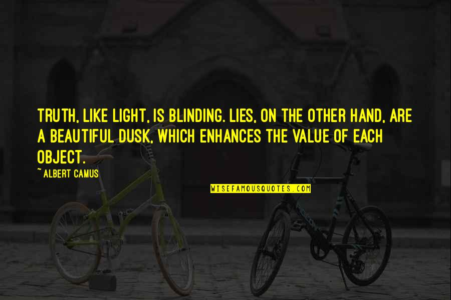 Value Of Truth Quotes By Albert Camus: Truth, like light, is blinding. Lies, on the