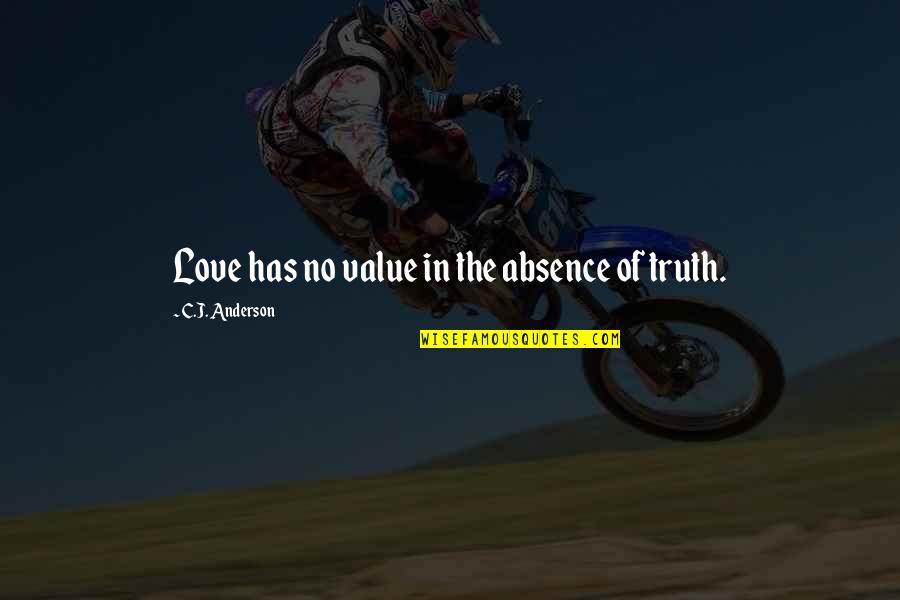 Value Of Truth Quotes By C.J. Anderson: Love has no value in the absence of