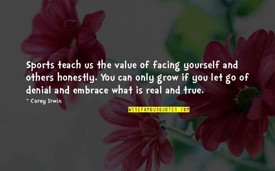 Value Of Truth Quotes By Corey Irwin: Sports teach us the value of facing yourself
