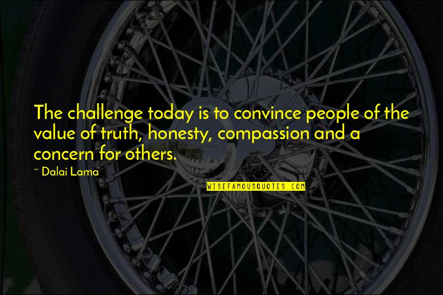 Value Of Truth Quotes By Dalai Lama: The challenge today is to convince people of