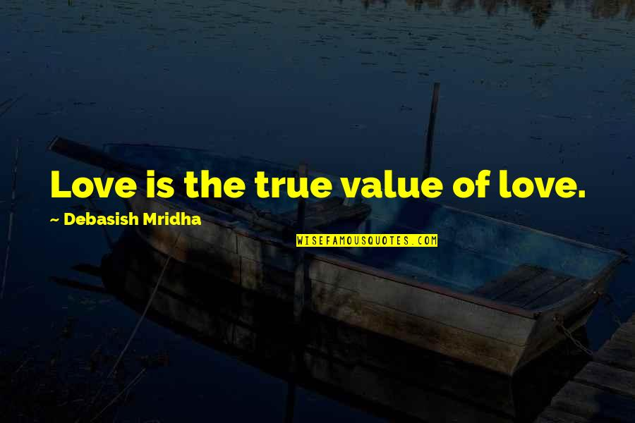 Value Of Truth Quotes By Debasish Mridha: Love is the true value of love.