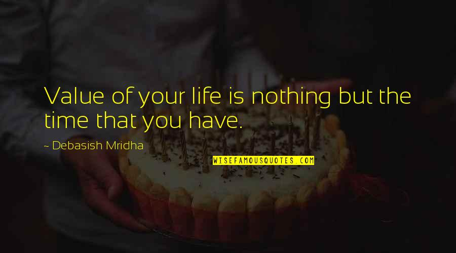 Value Of Truth Quotes By Debasish Mridha: Value of your life is nothing but the