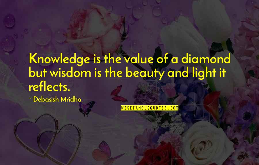 Value Of Truth Quotes By Debasish Mridha: Knowledge is the value of a diamond but