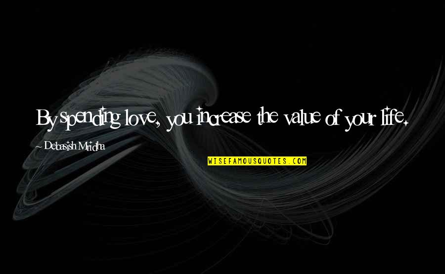 Value Of Truth Quotes By Debasish Mridha: By spending love, you increase the value of