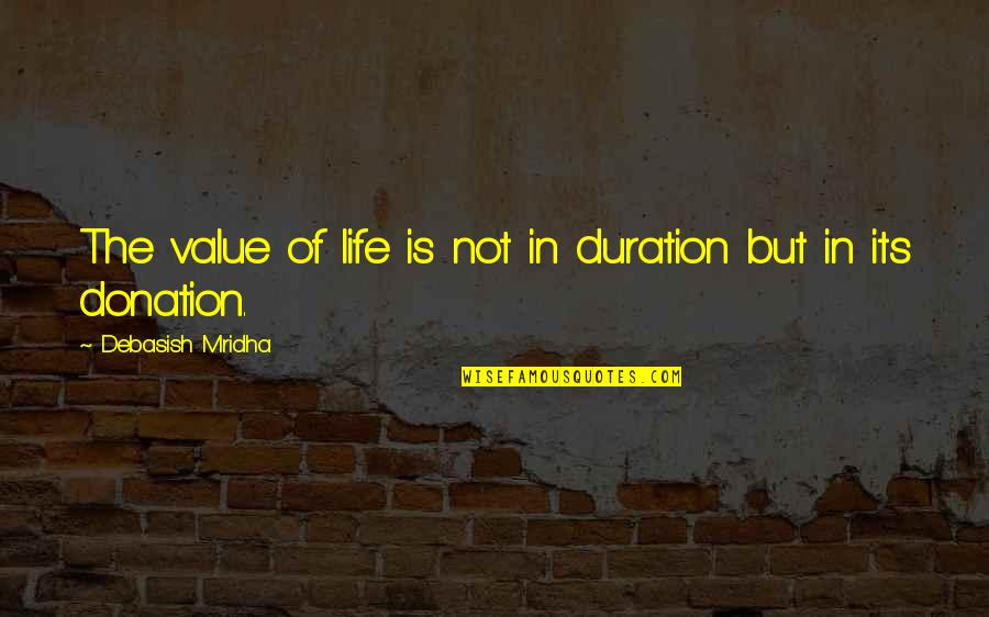 Value Of Truth Quotes By Debasish Mridha: The value of life is not in duration