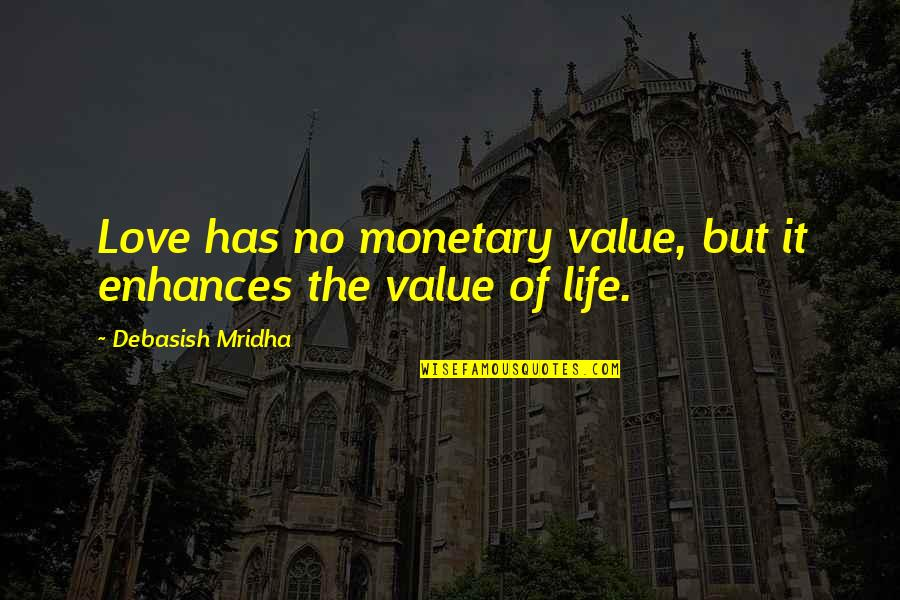 Value Of Truth Quotes By Debasish Mridha: Love has no monetary value, but it enhances