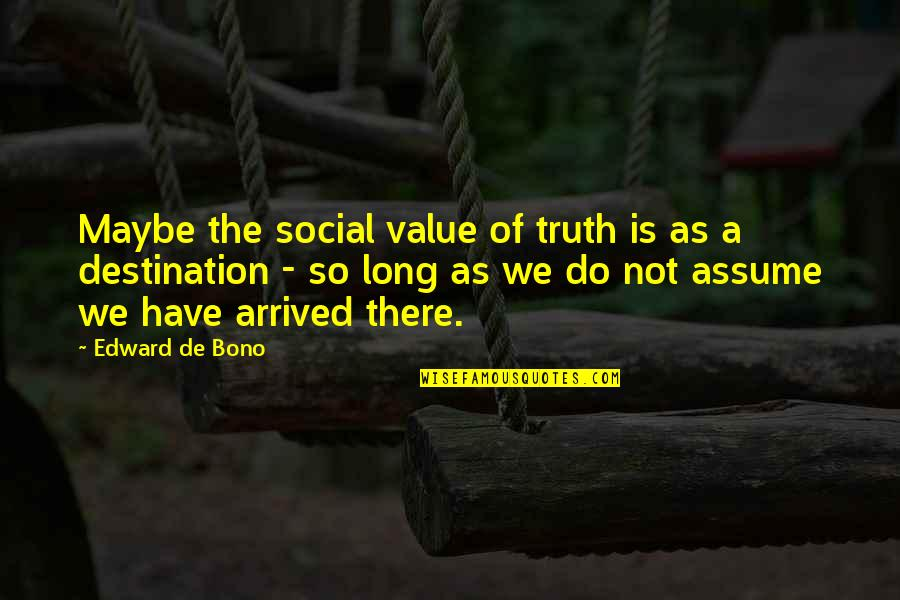 Value Of Truth Quotes By Edward De Bono: Maybe the social value of truth is as