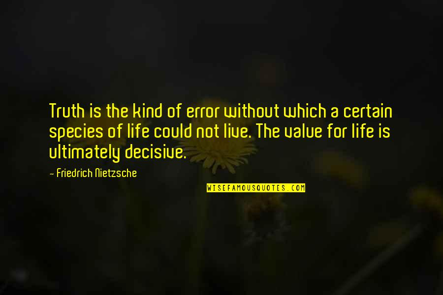Value Of Truth Quotes By Friedrich Nietzsche: Truth is the kind of error without which