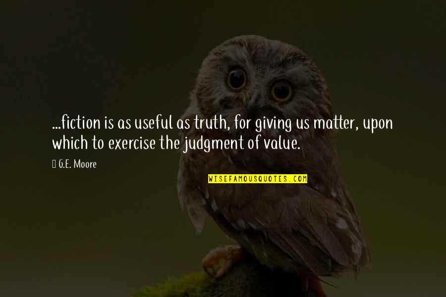 Value Of Truth Quotes By G.E. Moore: ...fiction is as useful as truth, for giving