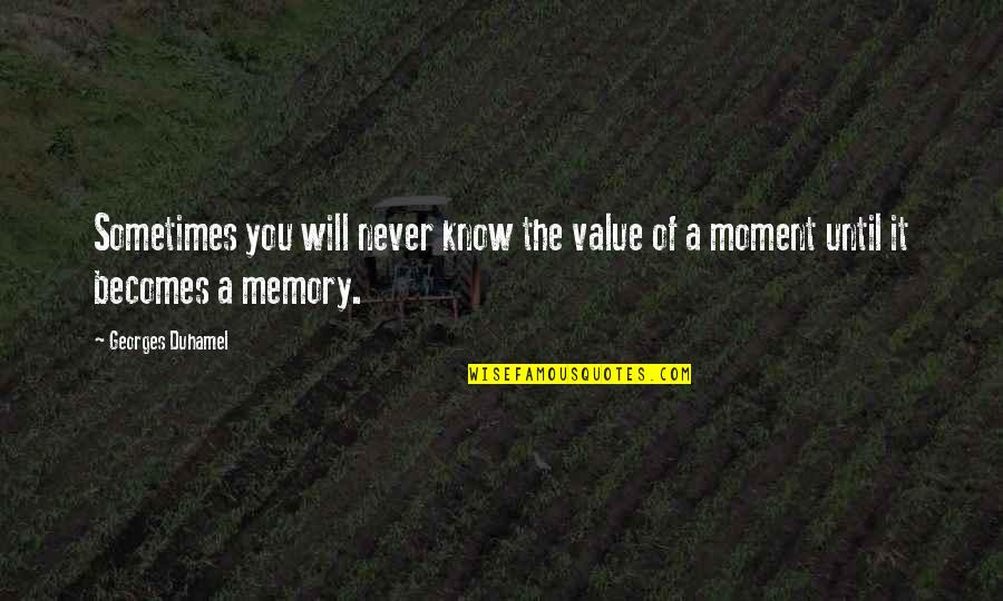 Value Of Truth Quotes By Georges Duhamel: Sometimes you will never know the value of