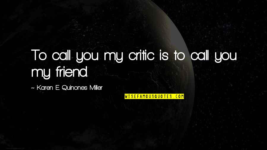 Value Of Truth Quotes By Karen E. Quinones Miller: To call you my critic is to call
