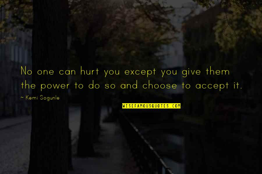 Value Of Truth Quotes By Kemi Sogunle: No one can hurt you except you give