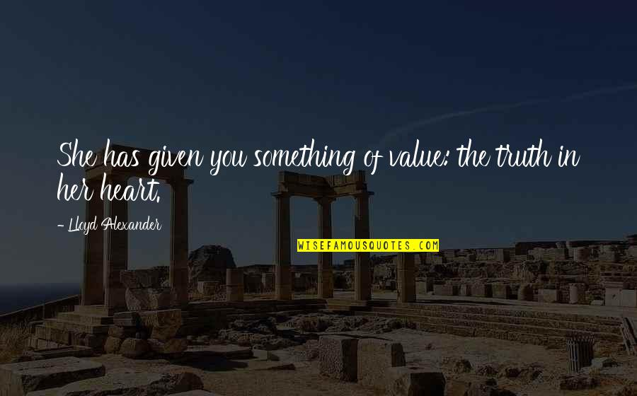 Value Of Truth Quotes By Lloyd Alexander: She has given you something of value: the