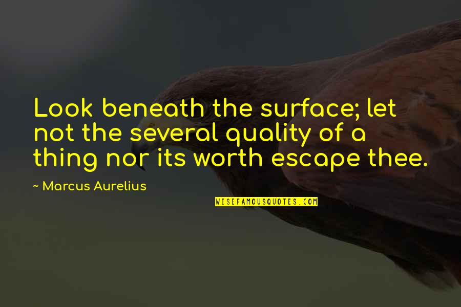 Value Of Truth Quotes By Marcus Aurelius: Look beneath the surface; let not the several