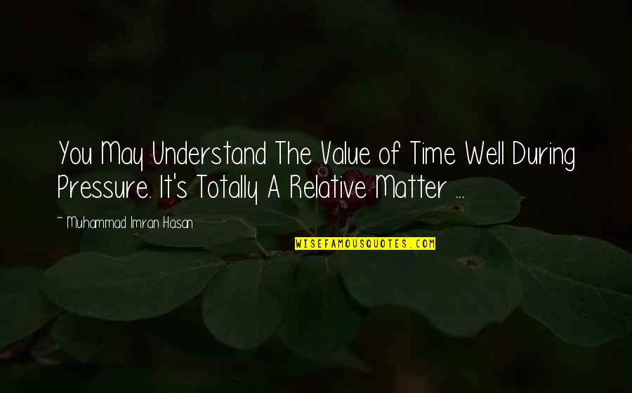 Value Of Truth Quotes By Muhammad Imran Hasan: You May Understand The Value of Time Well