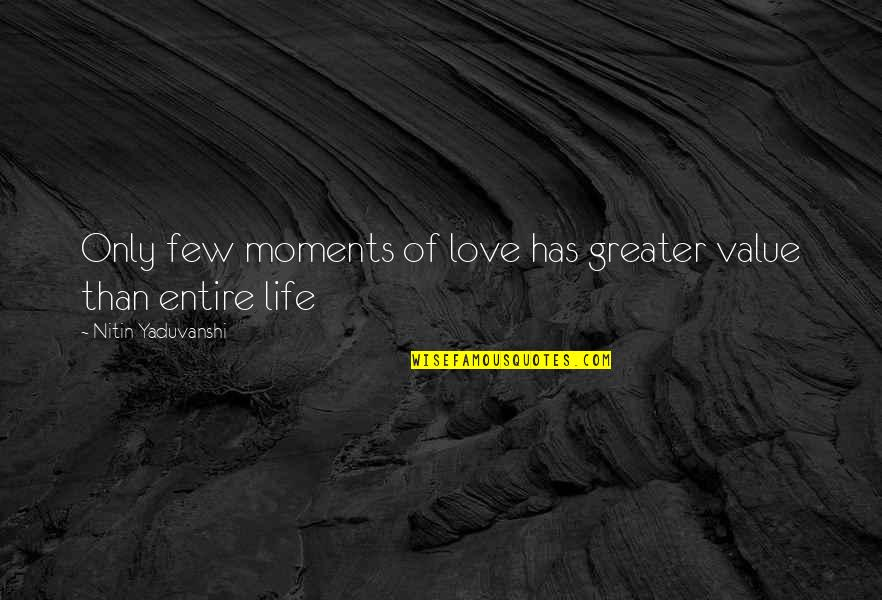 Value Of Truth Quotes By Nitin Yaduvanshi: Only few moments of love has greater value