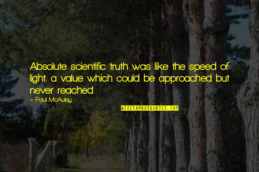 Value Of Truth Quotes By Paul McAuley: Absolute scientific truth was like the speed of