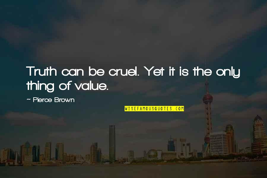 Value Of Truth Quotes By Pierce Brown: Truth can be cruel. Yet it is the