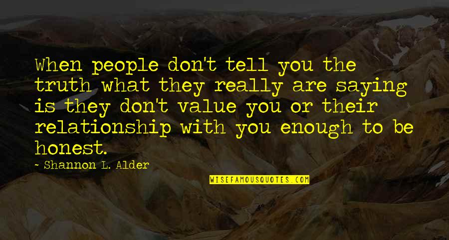 Value Of Truth Quotes By Shannon L. Alder: When people don't tell you the truth what