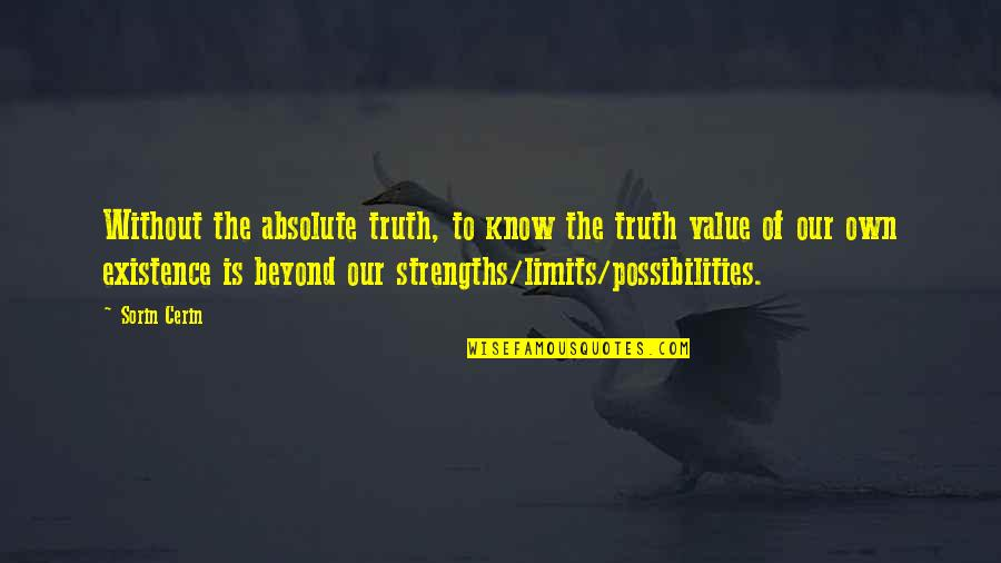 Value Of Truth Quotes By Sorin Cerin: Without the absolute truth, to know the truth