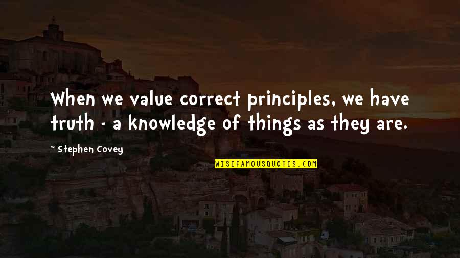 Value Of Truth Quotes By Stephen Covey: When we value correct principles, we have truth